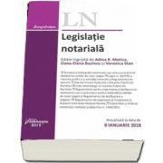 Legislatie notariala - Actualizata la data de 8 Ianuarie 2018 de Adina R. Motica