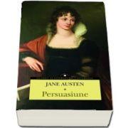 Persuasiune de Jane Austen - Clasici ai literaturii universale (Ultimul roman terminat, cu un an inainte de a muri)