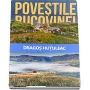 Povestile Bucovinei de Hutuleac Dragos