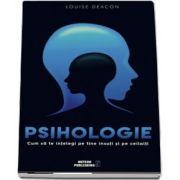 Psihologie. Cum sa te intelegi pe tine insuti si pe ceilalti de Louise Deacon