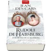 Rudolf de Habsburg si secretele de la Mayerling de Jean Des Cars