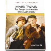 Tom Sawyer in strainatate. Tom Sawyer detectiv de Mark Twain - Colectia Carti de Patrimoniu