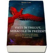 Vieti in trecut, miracole in prezent. Cea mai cuprinzatoare carte despre reincarnare pe care o vei citi vreodata... in aceasta viata! de Denise Linn
