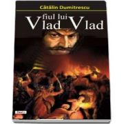 Vlad fiul lui Vlad de Catalin Dumitrescu