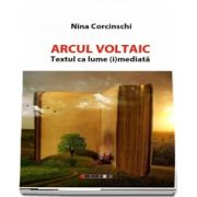 Arcul Voltaic. Textul ca lume (i) mediata de Nina Corcinschi