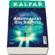 Astronautul din Boemia - O odisee intergalactica despre iubire, ambitie si descoperirea propriei identitati de Jaroslav Kalfar