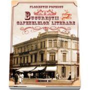 Bucurestii cafenelelor literare de Florentin Popescu