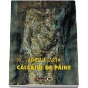 Calcaiul de paine de Adrian Tarta
