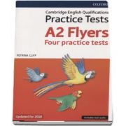 Cambridge English Qualifications Practice Tests, A2 Flyers Four practice tests - Updated for 2018 (Includes test audio)