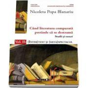 Cand literatura comparata pretinde ca se destrama. Volumul II: (INTER)TEXT SI (META)SPECTACOL de Nicoleta Popa Blanariu