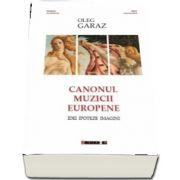 Canonul muzicii europene - Idei, Ipoteze, Imagini de Oleg Garaz