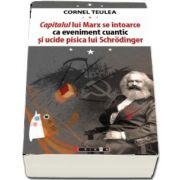 Capitalul lui Marx se intoarce ca eveniment cuantic si ucide pisica lui Schrodinger de Cornel Teulea
