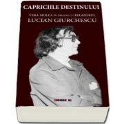 Capriciile destinului - Vera Molea in dialog cu regizorul Lucian Giurchescu de Vera Molea