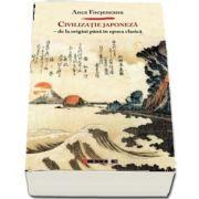Civilizatie japoneza - De la origini pana in epoca clasica de Anca Focsaneanu