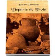 Departe de Troia de Eduard Dorneanu