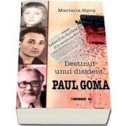Destinul unui disident: Paul Goma de Mariana Sipos