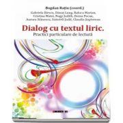 Dialog cu textul liric - Practici particulare de lectura de Bogdan Ratiu