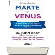 Dincolo de Marte si Venus. Aptitudini relationale pentru lumea complexa de azi de John Gray