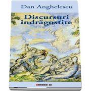 Discursuri indragostite de Dan Anghelescu