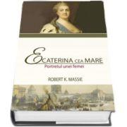 Ecaterina cea Mare. Portretul unei femei de Robert K. Massie