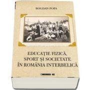 Educatie fizica, sport si societate in Romania interbelica de Bogdan Popa