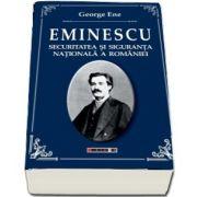Eminescu, securitatea si siguranta nationala a Romaniei de George Ene
