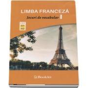 Limba Franceza - Jocuri de vocabular, volumul I. Nivel A1-A2 - Exersarea in joaca a vocabularului si a gramaticii functionale