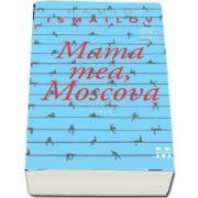 Mama mea, Moscova de Hamid Ismailov