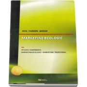 Marketing ecologic. Studiul comparativ. Marketing ecologic - Marketing traditional de Avia Carmen Morar - Editia a 2-a, revizuita si adaugita