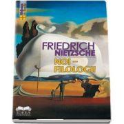 Noi - Filologii de Friedrich Nietzsche