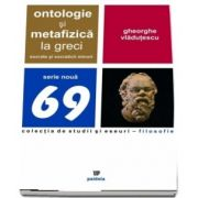 Ontologie si metafizica la greci. Socrate si socraticii minori de Gheorghe Vladutescu
