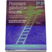 Prizonierii gandurilor noastre - Principiile lui Viktor Frankl pentru a descoperi sensul in viata si profesie de Alex Pattakos
