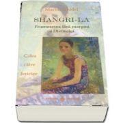Shangri-La - Frumusetea fara margini a Divinului. Calea catre fericire de Marius Ghidel