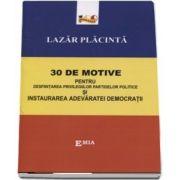 30 de motive pentru desfiintarea privilgiilor partidelor politice si instaurarea adevaratei democratii de Lazar Placinta