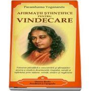 Afirmatii stiintifice pentru vindecare - Concentrarea - Teorie si practica de Paramahansa Yogananda