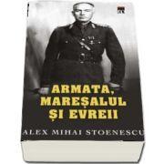 Alex Mihai Stoenescu - Armata, Maresalul si evreii - Carte de buzunar (Editia 2018)