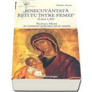 Binecuvantata esti tu intre femei (Luca 1, 42). Fecioara Maria in contextul primului secol crestin de Charles Perrot