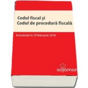 Codul fiscal si Codul de procedura fiscala - Editie actualizata la 10 februarie 2018