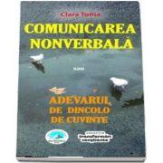 Comunicarea nonverbala sau Adevarul de dincolo de cuvinte de Clara Toma