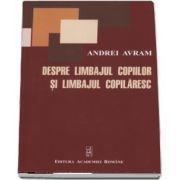Despre limbajul copiilor si limbajul copilaresc de Andrei Avram