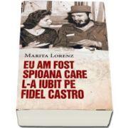 Eu am fost spioana care l-a iubit pe Fidel Castro de Marita Lorenz