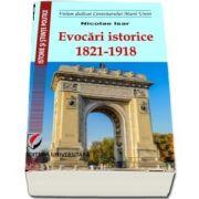 Evocari istorice. 1821-1918 de Nicolae Isar