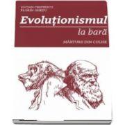 Evolutionismul la bara - Marturii din culise de Lucian Cristescu