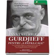 Invataturile lui Gurdjieff pentru (A patra cale) - Cinci conferinte pregatite si sustinute de P. D. Uspensky, intre 1934-1940, despre invataturile primite de la Gurdjieff referitoare la (A patra cale)