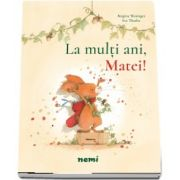 La multi ani, Matei! de Brigitte Weninger - Editie ilustrata