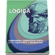 Logica, compendiu, exercitii si teste pentru clasa a IX-a si bacalaureat - Editie revizuita si adaugita - Autori: Brumarel Ciutan si Adrian Balas