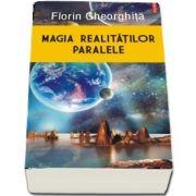 Magia realitatilor paralele de Florin Gheorghita