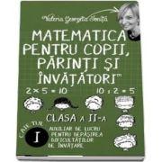 Matematica pentru copii, parinti si invatatori - Auxiliar de lucru clasa a II, pentru depasirea dificultatilor de invatare, caietul I de Valerica Georgeta Ionita