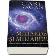 Miliarde si miliarde. Ganduri despre viata si moarte in pragul mileniului de Carl Sagan