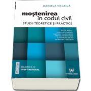 Mostenirea in Codul civil. Studii teoretice si practice. Editia a III-a, revazuta si completata, cuprinzand regulile stabilirii rezervei celor indreptatiti si modalitatea practica de efectuare a reductiunii